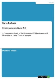 Environmentalism 2.0 - A Comparative Study of the German and UK Environmental Blogosphere Using Content Analysis ebook by Karin Dalhues