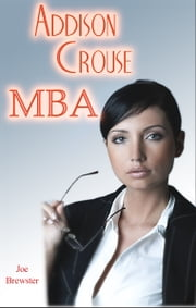 Addison Crouse, MBA: Flash Sex Fiction Office Erotica ebook by Joe Brewster