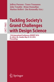 Tackling Society's Grand Challenges with Design Science - 11th International Conference, DESRIST 2016, St. John's, NL, Canada, May 23-25, 2016, Proceedings ebook by Jeffrey Parsons,Tuure Tuunanen,John Venable,Brian Donnellan,Markus Helfert,Jim Kenneally