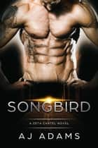 Songbird - The Zeta Cartel Novels, #2 ebook by AJ Adams