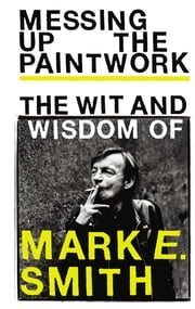 Messing Up the Paintwork - The Wit and Wisdom of Mark E. Smith ebook by Ebury Publishing