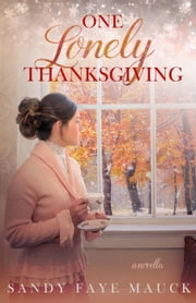 One Lonely Thanksgiving - Cherished Thanksgivings, #1 ebook by Sandy Faye Mauck