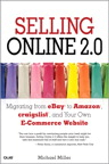 Selling Online 2.0 - Migrating from eBay to Amazon, craigslist, and Your Own E-Commerce Website ebook by Michael Miller