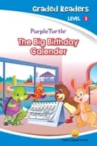 The Big Birthday Calender (Purple Turtle, English Graded Readers, Level 3) ebook by Imogen Kingsley