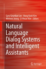 Natural Language Dialog Systems and Intelligent Assistants ebook by Gary Geunbae Lee,Hong Kook Kim,Minwoo Jeong,Ji-Hwan Kim