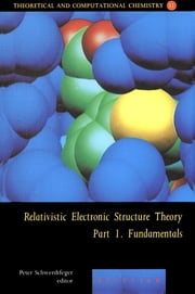 Relativistic Electronic Structure Theory - Fundamentals ebook by Peter Schwerdtfeger