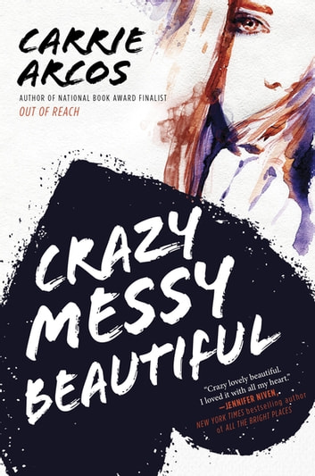 Crazy Messy Beautiful Ebook By Carrie Arcos 9780698198623
