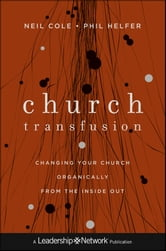 Church Transfusion - Changing Your Church Organically--From the Inside Out ebook by Neil Cole,Phil Helfer