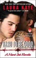 Hard to Be Good - A Hard Ink Novella ebook by Laura Kaye