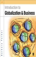 Introduction to Globalization and Business ebook by Dr Barbara Parker