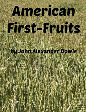 American First-Fruits ebook by John Alexander Dowie