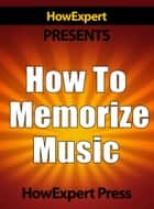 How To Memorize Music ebook by HowExpert
