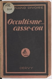 Occultisme, casse-cou ! ebook by Fernand Divoire
