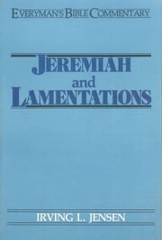 Jeremiah & Lamentations- Everyman's Bible Commentary ebook by Irving L Jensen