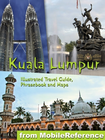 Kuala Lumpur, Malaysia - Illustrated Travel Guide, Phrasebook and Maps ebook by MobileReference