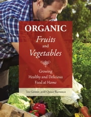 Organic Fruits and Vegetables - Growing Healthy and Delicious Food at Home ebook by Teo Gómez,Quico Barranco