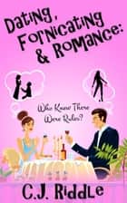 Dating, Fornicating & Romance: Who Knew There Were Rules? ebook by Cynthia Riddle