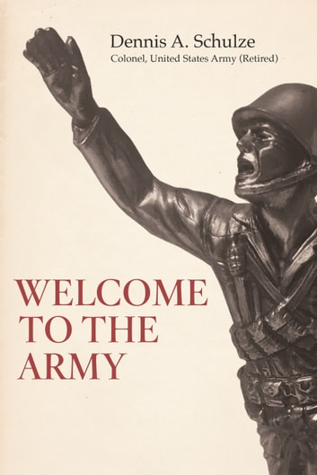 Welcome to the Army ebook by Dennis Schulze