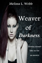 Weaver Of Darkness ebook by Melissa L. Webb
