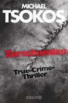 Zerschunden - True-Crime-Thriller ebook by Andreas Gößling, Michael Tsokos