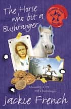The Horse Who Bit a Bushranger ebook by Jackie French