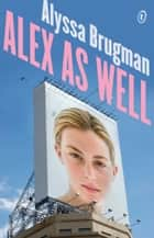 Alex As Well ebook by Alyssa Brugman