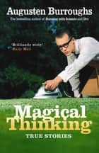 Magical Thinking ebook by Augusten Burroughs