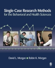Single-Case Research Methods for the Behavioral and Health Sciences ebook by David Morgan,Robin K. Morgan