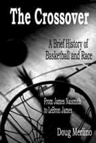 The Crossover A Brief History Of Basketball And Race From James Naismith To LeBron