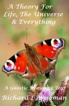 A Theory On Life, The Universe & Everything ebook by Richard L Wiseman