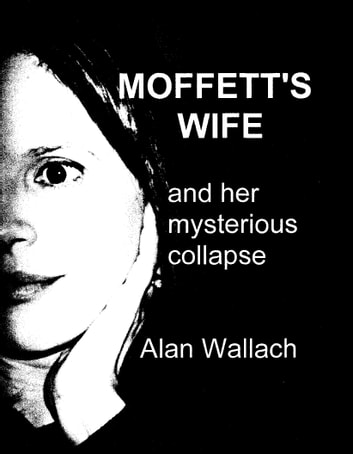 Moffett's Wife: and her mysterious collapse ebook by Alan Wallach