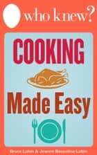 Who Knew? Cooking Made Easy ebook by Bruce Lubin,Jeanne Bossolina-Lubin
