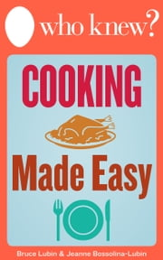 Who Knew? Cooking Made Easy - The Best Tips and Tricks for Delicious Breakfasts, Lunches, and Family Dinners ebook by Bruce Lubin,Jeanne Bossolina-Lubin