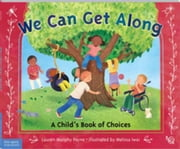 We Can Get Along: A Child's Book of Choices ebook by Payne, Lauren Murphy