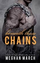 Beneath These Chains ebook by Meghan March