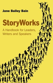 StoryWorks - A Handbook for Leaders, Writers and Speakers ebook by Jane Bailey Bain