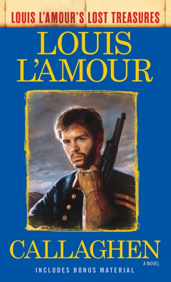 Callaghen (Louis L'Amour's Lost Treasures) - A Novel ebook by Louis L'Amour