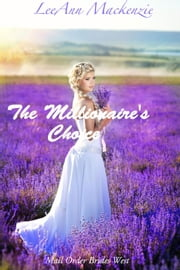 The Millionaire's Choice: Mail Order Brides West ebook by LeeAnn Mackenzie