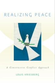 Realizing Peace: A Constructive Conflict Approach ebook by Louis Kriesberg
