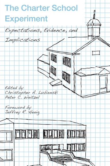 The Charter School Experiment - Expectations, Evidence, and Implications ebook by