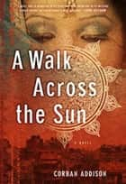 A Walk Across the Sun ebook by Corban Addison