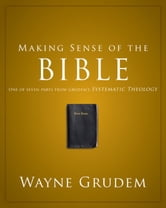 Making Sense of the Bible - One of Seven Parts from Grudem's Systematic Theology ebook by Wayne A. Grudem