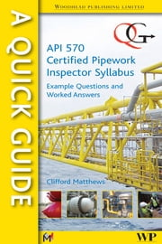 A Quick Guide to API 570 Certified Pipework Inspector Syllabus - Example Questions and Worked Answers ebook by Clifford Matthews