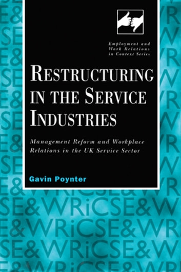 Restructuring in the Service Industries - Management Reform and Workplace Relations in the UK Service Sector ebook by Gavin Poynter