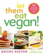Let Them Eat Vegan! ebook by Dreena Burton