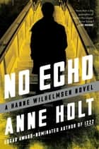 No Echo - Hanne Wilhelmsen Book Six ebook by Anne Holt