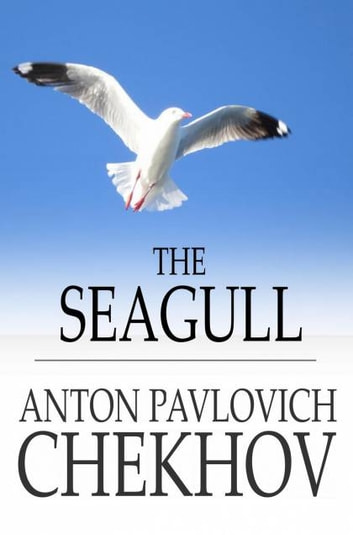 The Seagull: A Play In Four Acts - A Play In Four Acts ebook by Anton Pavlovich Chekhov
