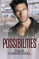 Possibilities - Something in Common, #8 ebook by Talia Carmichael