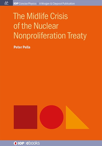 The Midlife Crisis of the Nuclear Nonproliferation Treaty ebook by Peter Pella