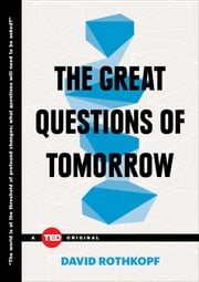 The Great Questions of Tomorrow - The Ideas that Will Remake the World ebook by David Rothkopf